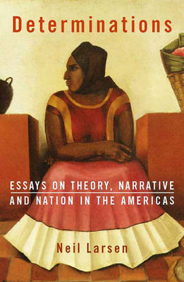 Determinations: Essays on Theory, Narrative and Nation in the Americas (Paperback)