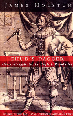 Ehud's Dagger: Class Struggle in the English Revolution (Paperback)