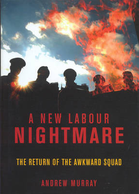 A New Labour Nightmare: The Return of the Awkward Squad (Hardback)