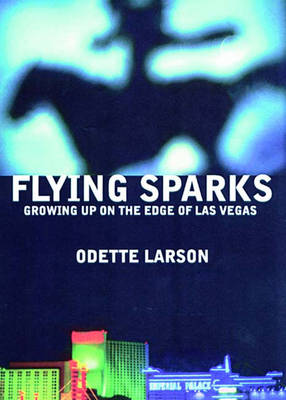 Flying Sparks: Growing Up on the Edge of Las Vegas (Hardback)