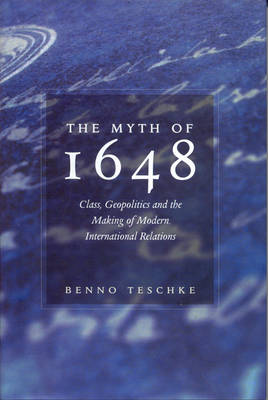 The Myth of 1648: Class, Geopolitics and the Making of Modern International Relations (Hardback)