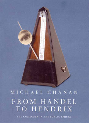 From Handel to Hendrix: The Composer in the Public Sphere (Hardback)