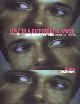 Love in a Different Climate: Meaning of Being Gay in South Asia (Hardback)
