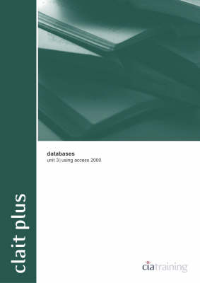 CLAIT Plus Unit 3 Databases Using Access 2000 - UCR new CLAIT series (Mixed media product)