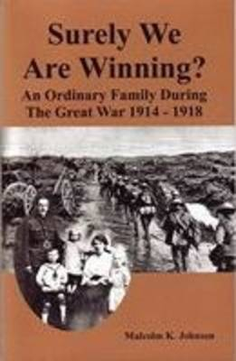 Surely We are Winning?: An Ordinary Family During the Great War 1914 - 1918 (Paperback)