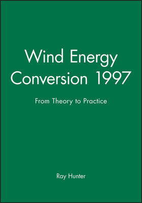 Wind Energy Conversion 1997: From Theory to Practice - Proceedings of the 19th British Wind Energy Association Conference (Hardback)