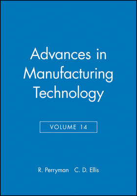 Advances in Manufacturing Technology: Proceedings of the Sixteenth National Conference on Manufacturing Research – NCMR v. 14: National Conference Proceedings