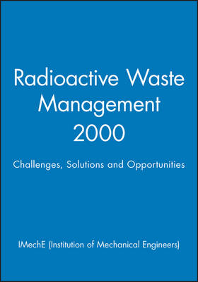 Radioactive Waste Management - IMechE Event Publications 2001-1 (Hardback)