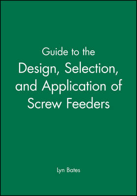 Guide to the Design, Selection and Application of Screw Feeders (Hardback)