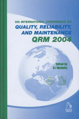Quality, Reliability, and Maintenance 2004: QRM 2004 : Held at St Edmund Hall, University of Oxford, UK, 1st-2nd April 2004 - IMechE Event Publications (Hardback)