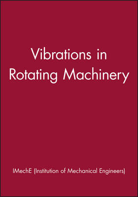 Vibrations in Rotating Machinery: 7-9 September 2004, University of Wales, Swansea, UK - IMechE Event Publications (Hardback)