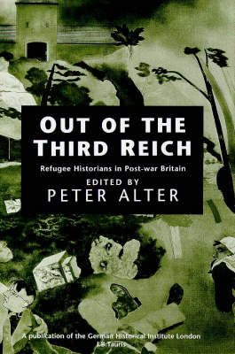 Out of the Third Reich: Refugee Historians in Post-war Britain (Hardback)