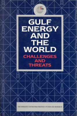 Gulf Energy and the World: Challenges and Threats (Hardback)