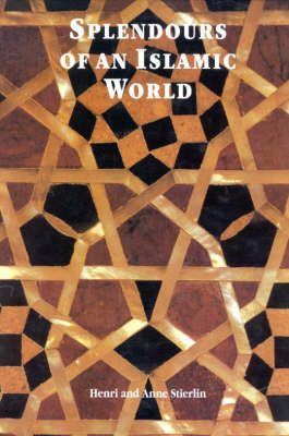 Splendours of an Islamic World: The Art and Architecture of the Mamluks (Hardback)