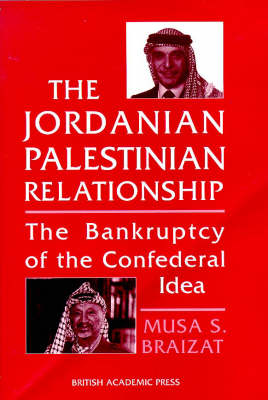 The Jordanian-Palestinian Relationship: The Bankruptcy of the Confederal Idea (Hardback)