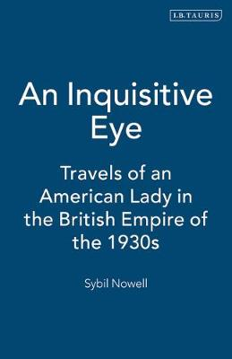 An Inquisitive Eye: Travels of an American Lady in the British Empire of the 1930s (Hardback)