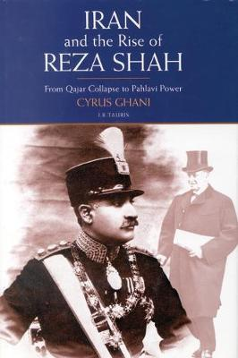 Iran and the Rise of Reza Shah: From Qajar Collapse to Pahlavi Power (Paperback)