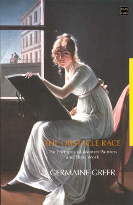 The Obstacle Race: The Fortunes of Women Painters and Their Work (Hardback)