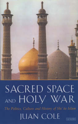 Sacred Space and Holy War: The Politics, Culture and History of Shi'ite Islam (Paperback)