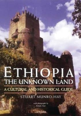 Ethiopia, the Unknown Land: A Cultural and Historical Guide (Hardback)