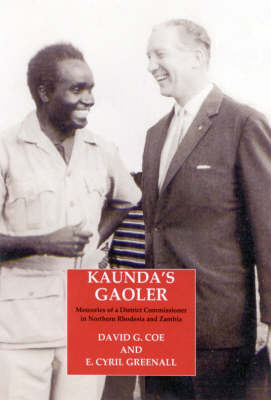 Kaunda's Gaoler: Memoirs of a District Officer in Northern Rhodesia and Zambia (Hardback)