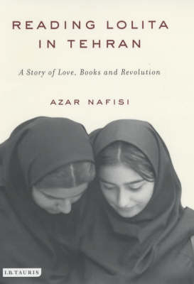 "Reading ""Lolita"" in Tehran: A Story of Love, Books and Revolution (Hardback)"