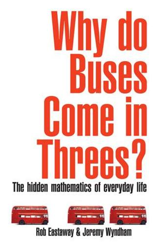 Why Do Buses Come in Threes?: The Hidden Maths of Everyday Life (Paperback)