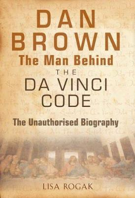 Dan Brown - The Man Behind the Da Vinci Code: An Unauthorized Biography (Paperback)