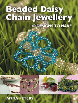 Beaded Daisy Chain Jewellery: 40 Designs to Make (Paperback)