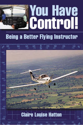 You Have Control!: Being a Better Flying Instructor (Paperback)