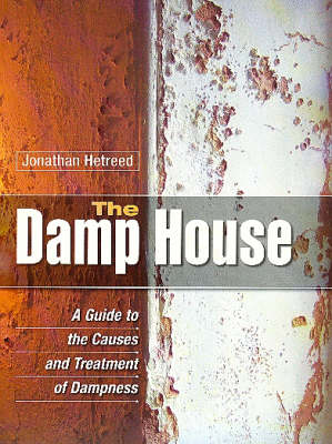 The Damp House: A Guide to the Causes and Treatment of Dampness (Hardback)