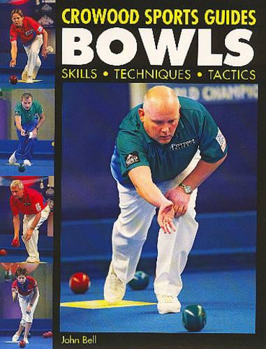 Bowls: Skills, Techniques, Tactics - Crowood Sports Guides (Paperback)