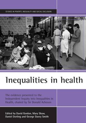 Inequalities in Health: The Evidence Presented to the Independent Inquiry into Inequalities in Health, Chaired by Sir Donald Acheson - Studies in Poverty, Inequality and Social Exclusion Series (Paperback)