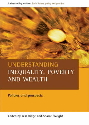 Understanding Inequality, Poverty and Wealth: Policies and Prospects - Understanding Welfare: Social Issues, Policy and Practice Series (Paperback)
