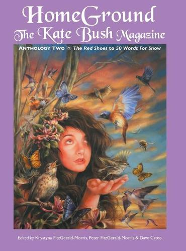 Homeground: The Kate Bush Magazine: Anthology Two: 'The Red Shoes' to '50 Words for Snow' (Hardback)