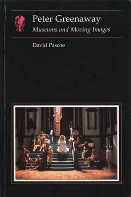 Peter Greenaway: Museums and Moving Images - Essays in Art & Culture (Paperback)
