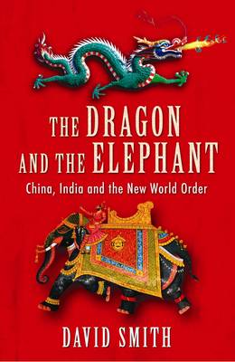 The Dragon and the Elephant: China, India and the New World Order (Paperback)