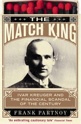 The Match King: Ivar Kreuger and the Financial Scandal of the Century (Paperback)