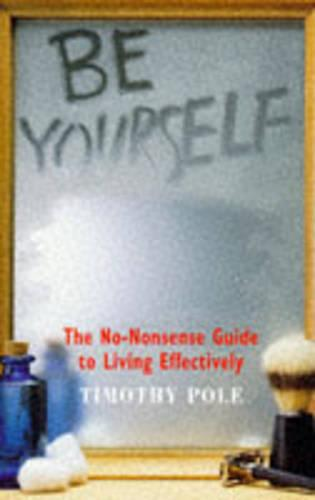 Be Yourself: The No-nonsense Guide to Living Effectively (Paperback)