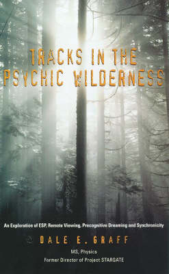 Tracks in the Psychic Wilderness: An Exploration of Remote Viewing, ESP, Precognitive Dreaming and Synchronicity (Paperback)