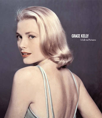 Grace Kelly: A Life in Pictures (Hardback)