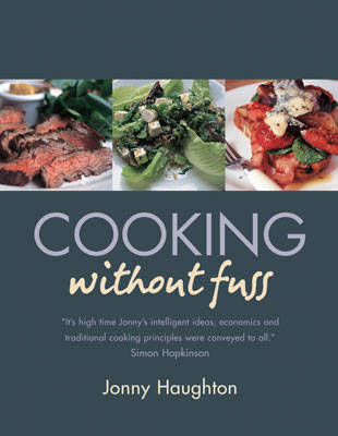 Cooking without Fuss: Stress-free Recipes for the Home-cook (Paperback)