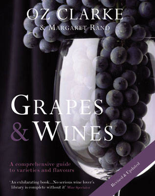 Oz Clarke: Grapes and Wines: A Comprehensive Guide to Varieties and Flavours (Paperback)
