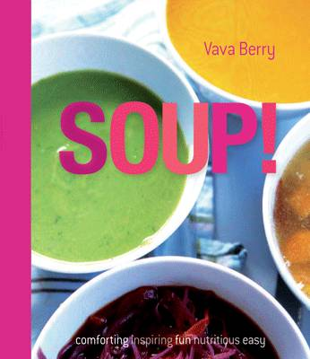 Soup!: Fresh, Healthy Recipes Bursting with Seasonal Flavour (Hardback)