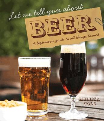 Let Me Tell You About Beer: A Beginner's Guide to All Things Brewed (Hardback)