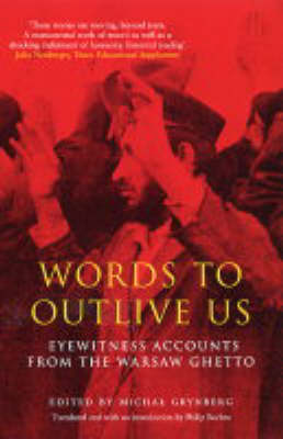 Words to Outlive Us: Eyewitness Accounts from the Warsaw Ghetto (Paperback)