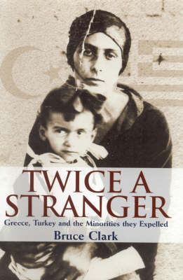 Twice a Stranger: Greece, Turkey and the Minorities They Expelled (Hardback)