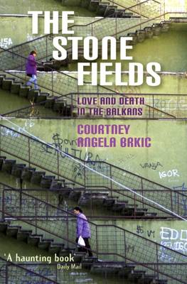The Stone Fields: Love and Death in the Balkans (Paperback)