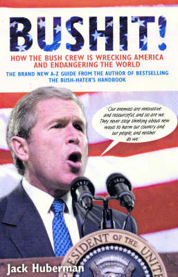 Bushit!: How the Bush Crew is Wrecking America and Endangering the World (Paperback)
