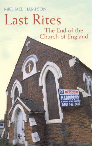 Last Rites: The End of the Church of England (Paperback)